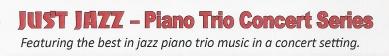 Just Jazz - Piano Trio Concert Series